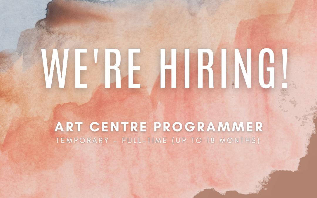 We're Hiring! Art Centre Programmer (Temporary Full-Time)