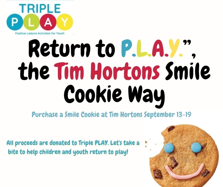 """Tim Horton's Smile Cookie Week is September 13-18, 2021. Proceeds will support Triple P.L.A.Y. and their """"Return to P.L.A.Y."""""""